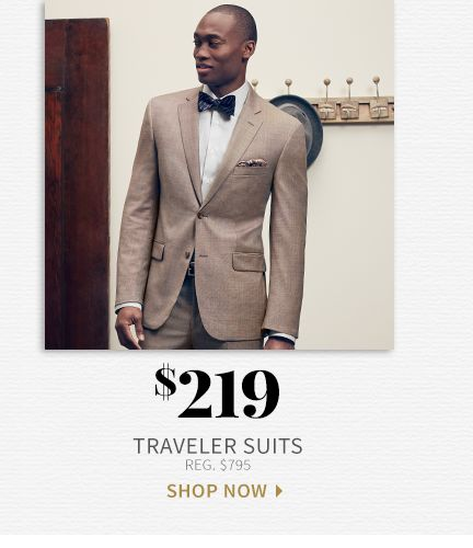 $219 Traveler Suits, Shop Now>