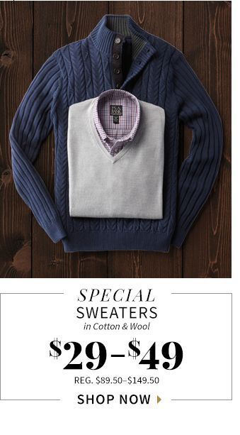 SPECIAL SWEATERS in Cotton & Wool. $29 $49 REG.$89.50-$149.50
